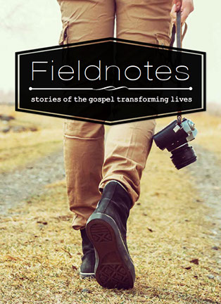 Fieldnotes: stories of the gospel transforming lives, vol. 1