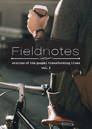 Fieldnotes: stories of the gospel transforming lives, vol. 2